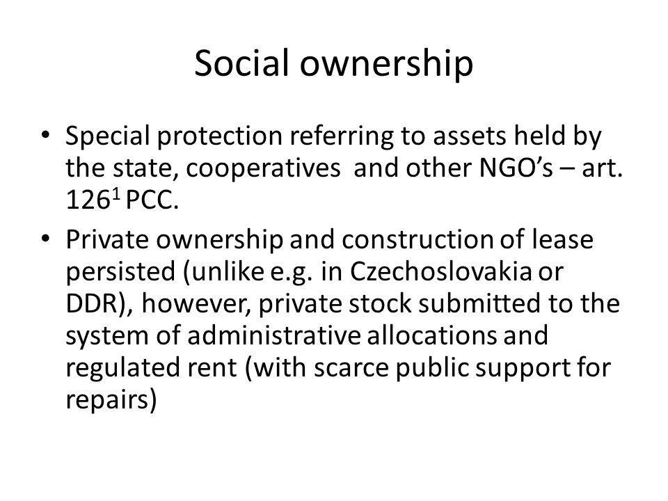 Social ownership Special protection referring to assets held by the state, cooperatives and other NGO's – art.