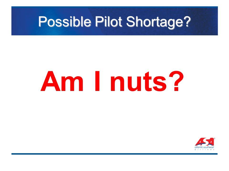 Possible Pilot Shortage Am I nuts