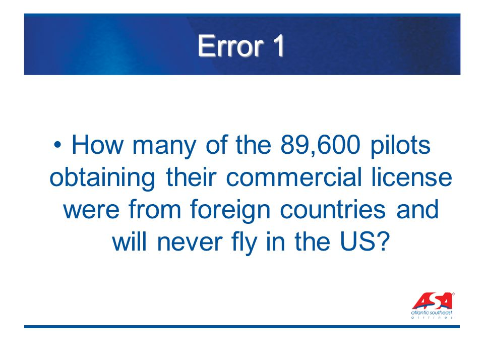 Error 1 How many of the 89,600 pilots obtaining their commercial license were from foreign countries and will never fly in the US?