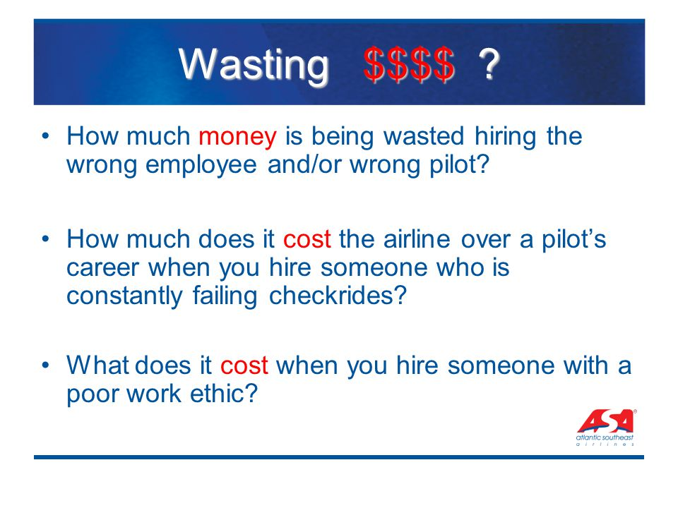 Wasting $$$$ ? How much money is being wasted hiring the wrong employee and/or wrong pilot? How much does it cost the airline over a pilot's career wh