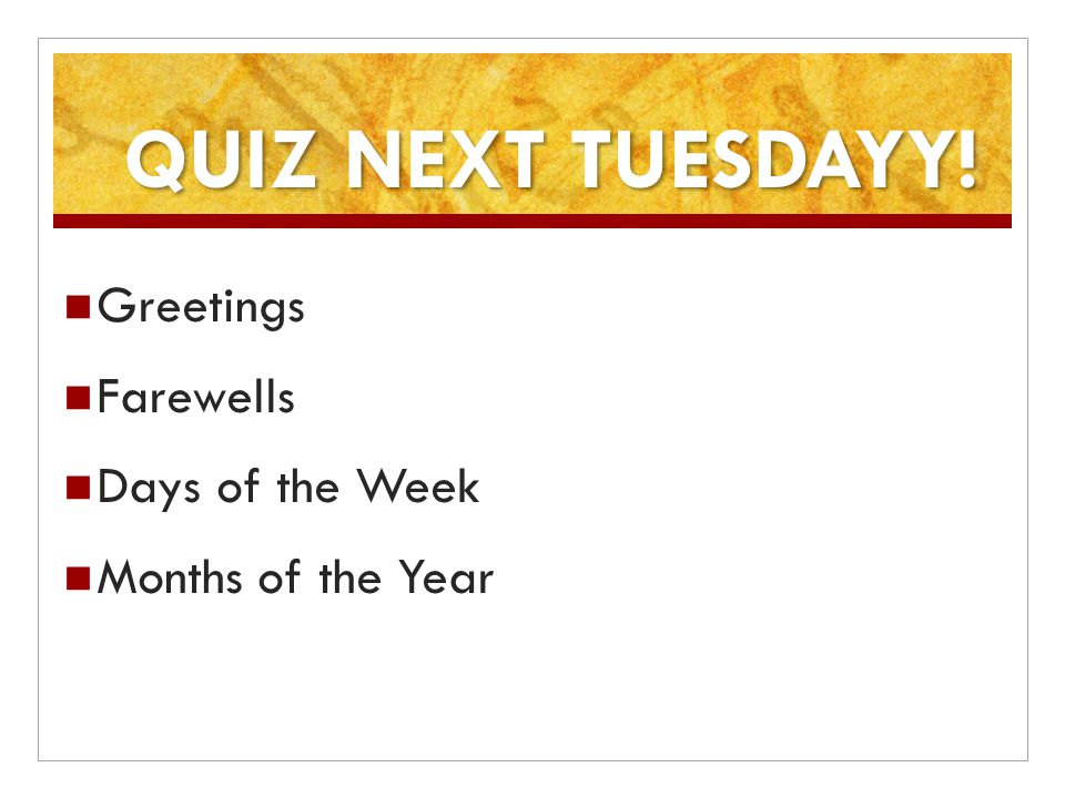 QUIZ NEXT TUESDAYY! Greetings Farewells Days of the Week Months of the Year