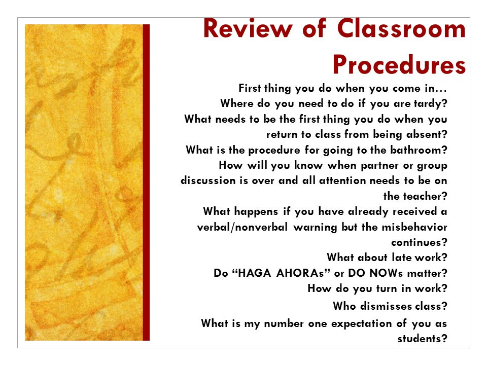 Review of Classroom Procedures First thing you do when you come in… Where do you need to do if you are tardy? What needs to be the first thing you do