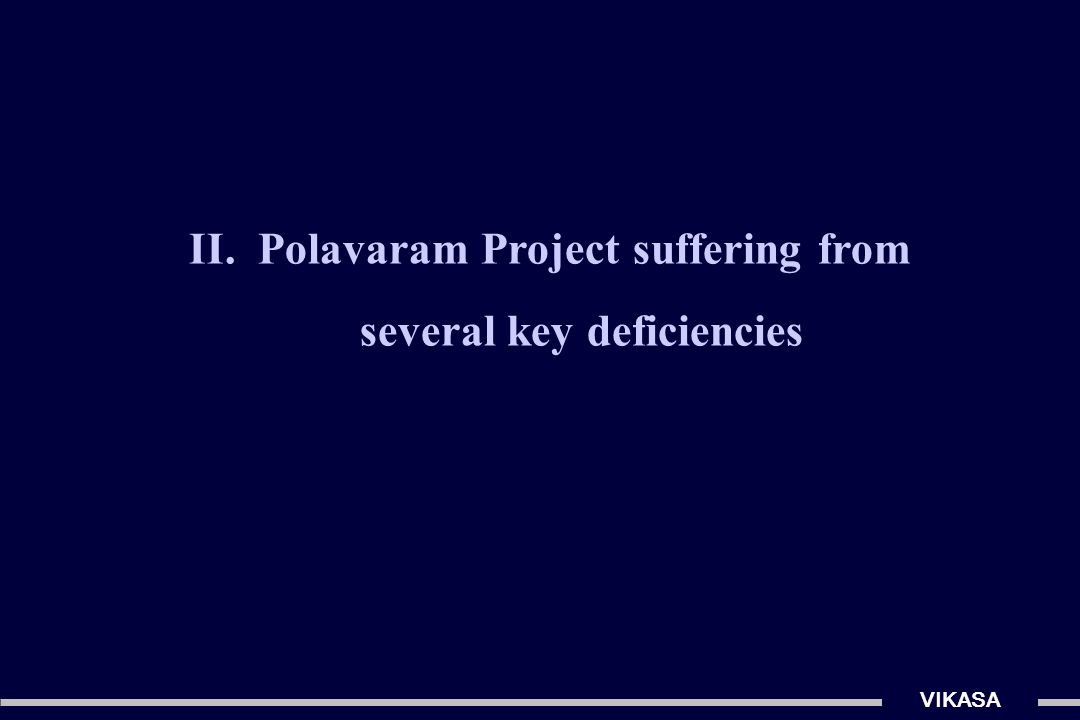 Deficiencies of Polavaram Project VIKASA Current status: full project clearances not yet obtained.