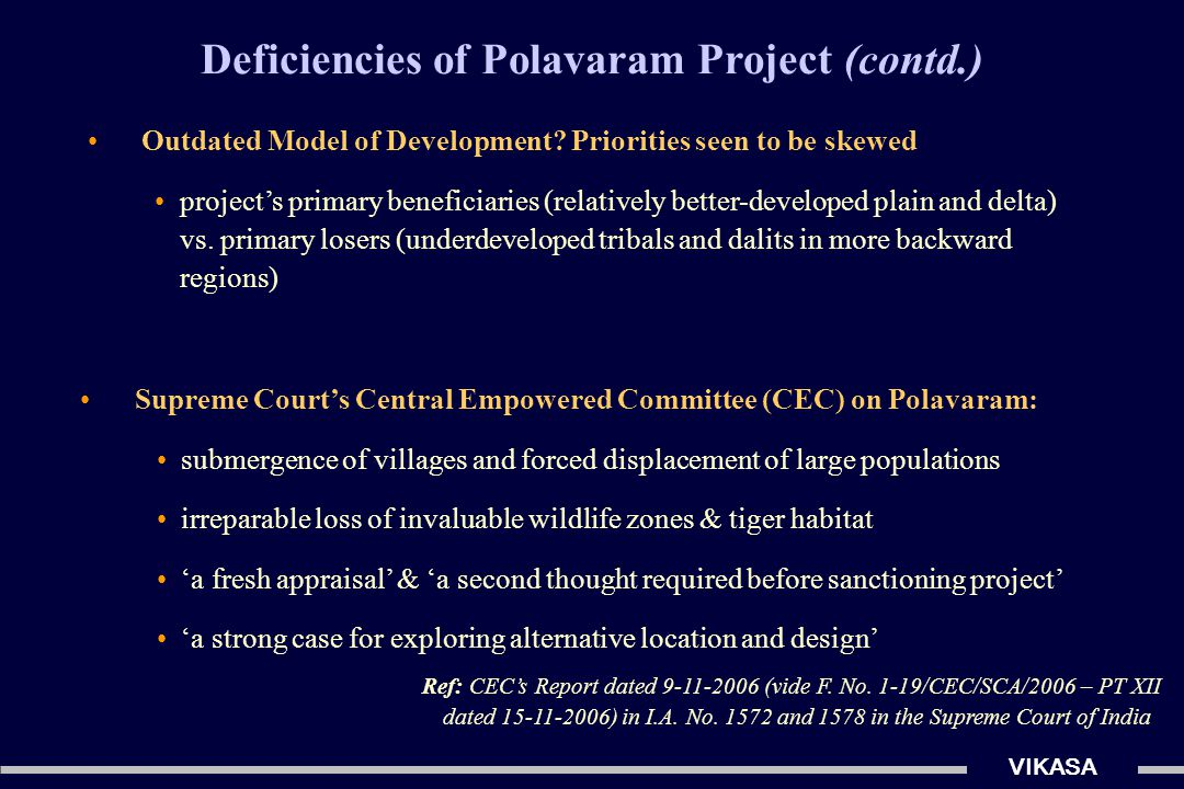 VIKASA Deficiencies of Polavaram Project (contd.) Actual gains much lower than claimed .