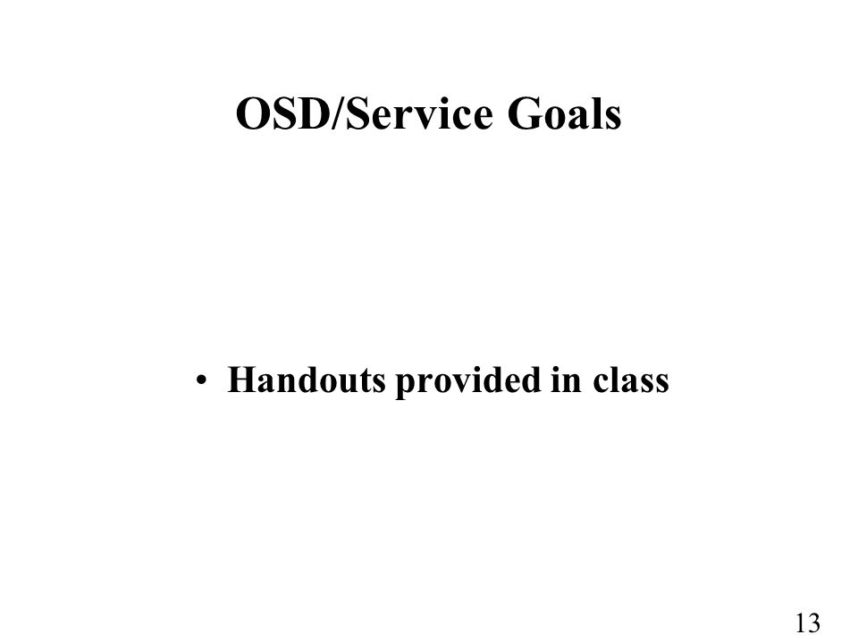13 OSD/Service Goals Handouts provided in class