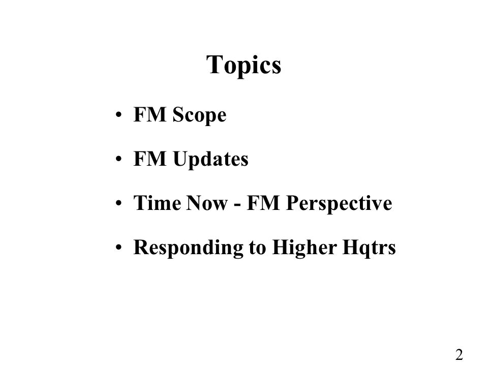 2 Topics FM Scope FM Updates Time Now - FM Perspective Responding to Higher Hqtrs