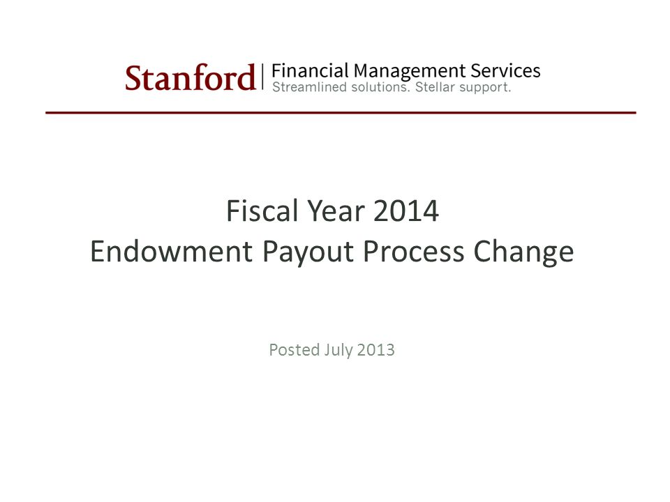 Fiscal Year 2014 Endowment Payout Process Change Posted July 2013