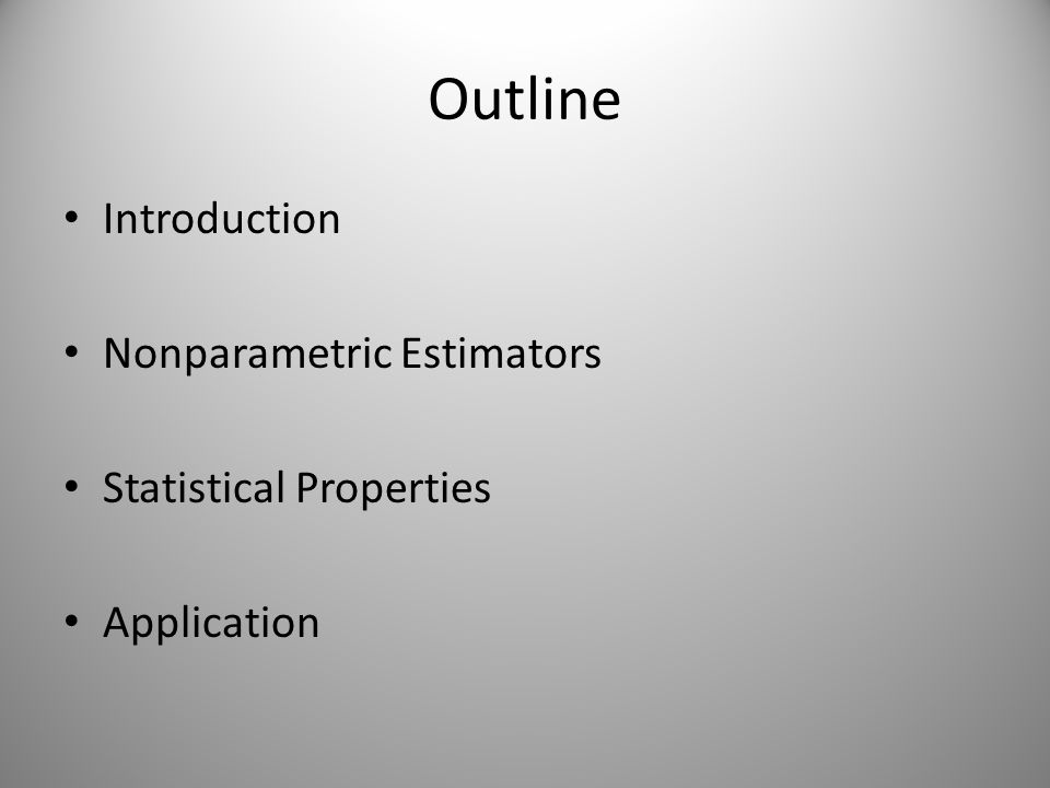 Outline Introduction Nonparametric Estimators Statistical Properties Application