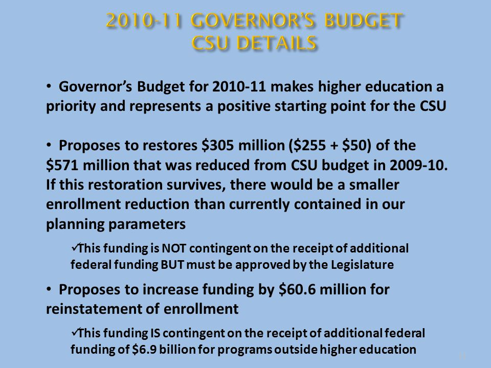 11 Governor's Budget for 2010-11 makes higher education a priority and represents a positive starting point for the CSU Proposes to restores $305 mill