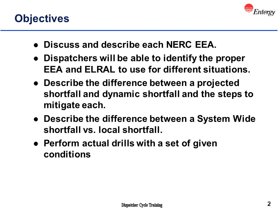 2 Objectives l Discuss and describe each NERC EEA. l Dispatchers will be able to identify the proper EEA and ELRAL to use for different situations. l