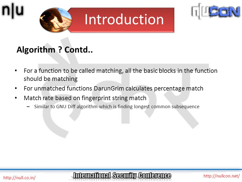 Algorithm ? Contd.. For a function to be called matching, all the basic blocks in the function should be matching For unmatched functions DarunGrim ca