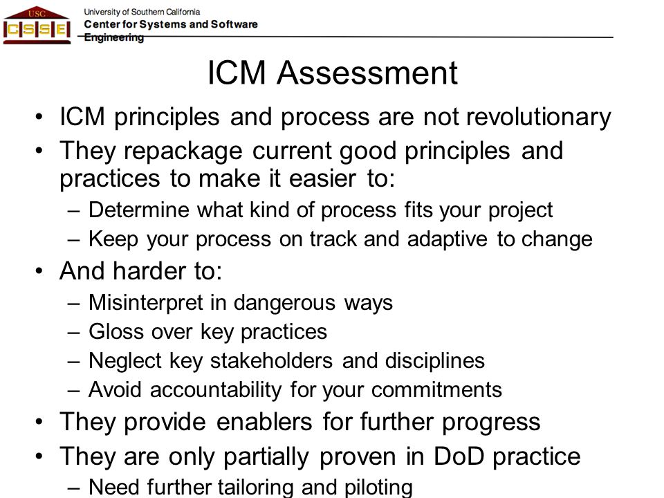 ICM Assessment ICM principles and process are not revolutionary They repackage current good principles and practices to make it easier to: –Determine