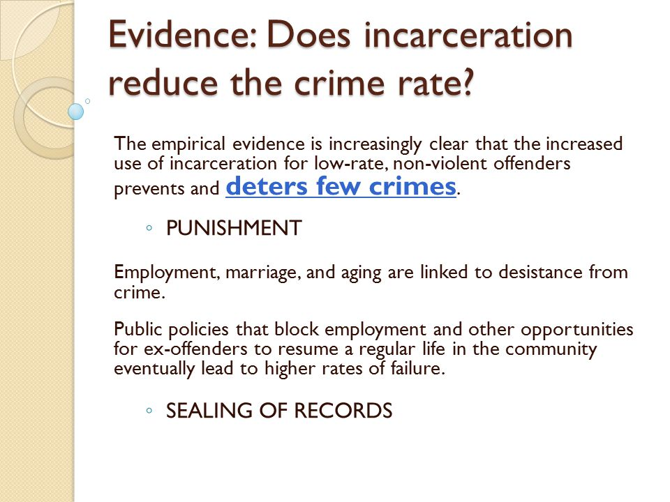 Evidence: Does incarceration reduce the crime rate? The empirical evidence is increasingly clear that the increased use of incarceration for low-rate,