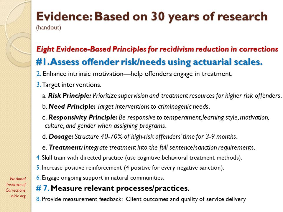 Evidence: Based on 30 years of research Evidence: Based on 30 years of research (handout) Eight Evidence-Based Principles for recidivism reduction in corrections #1.