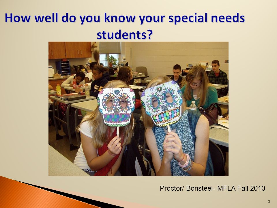 How well do you know your special needs students 3 Proctor/ Bonsteel- MFLA Fall 2010