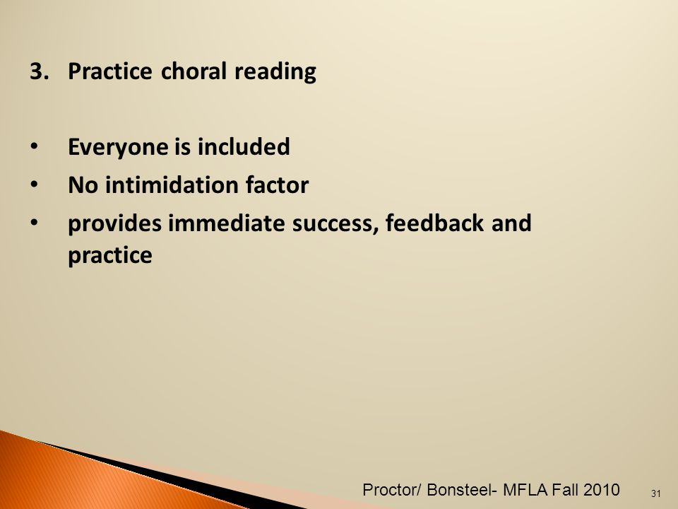 3.Practice choral reading Everyone is included No intimidation factor provides immediate success, feedback and practice 31 Proctor/ Bonsteel- MFLA Fall 2010