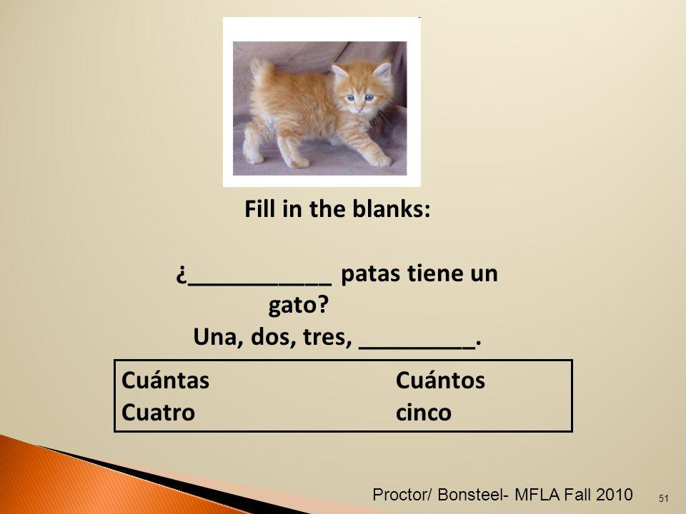 CuántasCuántos Cuatro cinco Fill in the blanks: ¿___________ patas tiene un gato.
