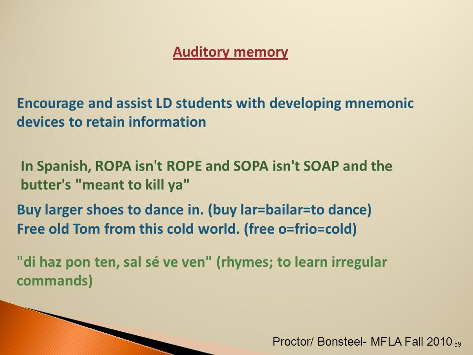 Auditory memory Encourage and assist LD students with developing mnemonic devices to retain information In Spanish, ROPA isn t ROPE and SOPA isn t SOAP and the butter s meant to kill ya Buy larger shoes to dance in.