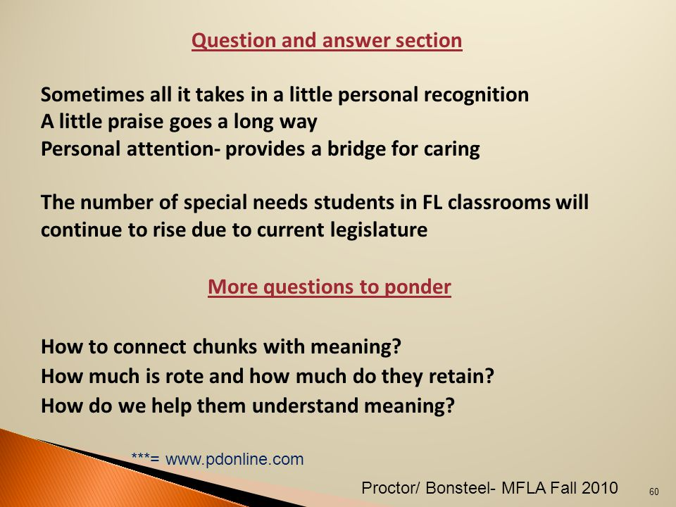 Question and answer section Sometimes all it takes in a little personal recognition A little praise goes a long way Personal attention- provides a bridge for caring The number of special needs students in FL classrooms will continue to rise due to current legislature More questions to ponder How to connect chunks with meaning.