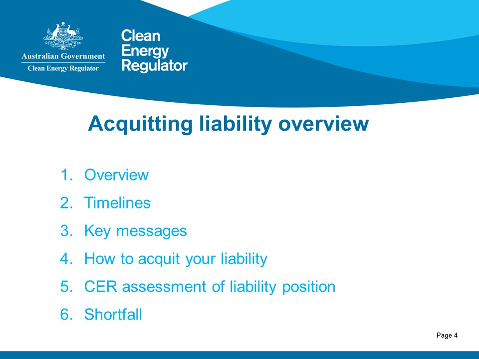 Page 4 Acquitting liability overview ie of liability obligations Introduction 1.Overview 2.Timelines 3.Key messages 4.How to acquit your liability 5.C