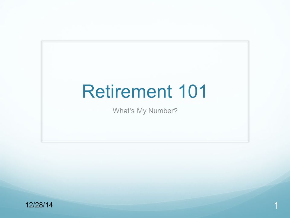Retirement 101 What's My Number? 1 12/28/14