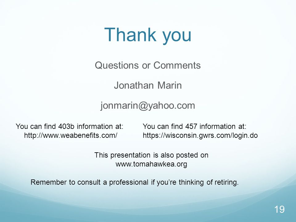 Thank you Questions or Comments Jonathan Marin jonmarin@yahoo.com 19 Remember to consult a professional if you're thinking of retiring.