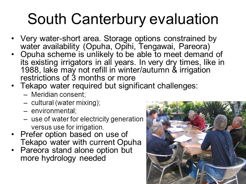 South Canterbury evaluation Very water-short area. Storage options constrained by water availability (Opuha, Opihi, Tengawai, Pareora) Opuha scheme is
