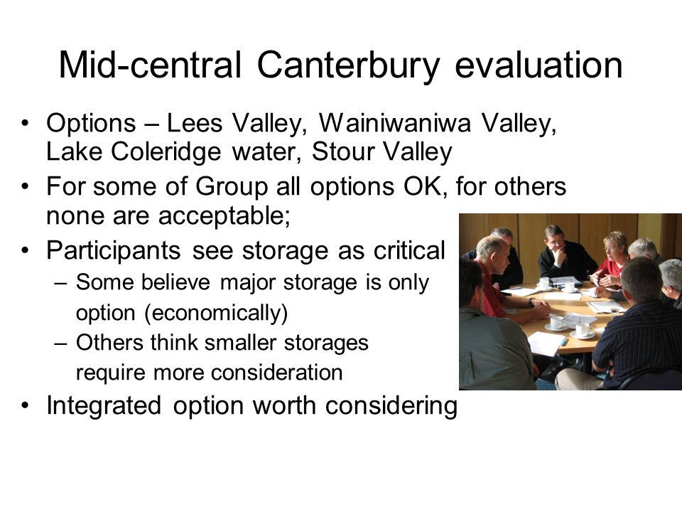 Mid-central Canterbury evaluation Options – Lees Valley, Wainiwaniwa Valley, Lake Coleridge water, Stour Valley For some of Group all options OK, for