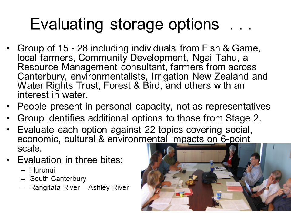 Evaluating storage options... Group of 15 - 28 including individuals from Fish & Game, local farmers, Community Development, Ngai Tahu, a Resource Man
