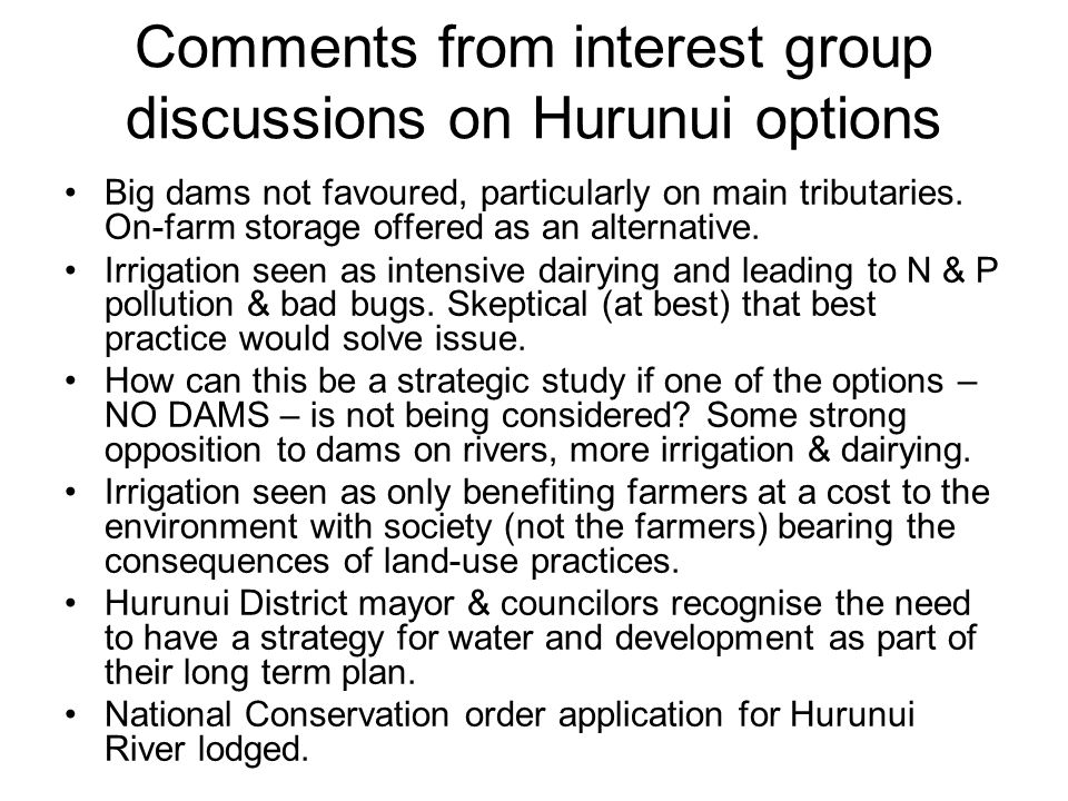Comments from interest group discussions on Hurunui options Big dams not favoured, particularly on main tributaries. On-farm storage offered as an alt