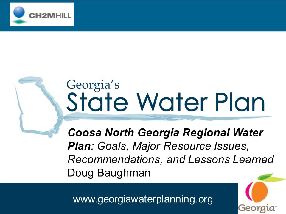 www.georgiawaterplanning.org Coosa North Georgia Regional Water Plan: Goals, Major Resource Issues, Recommendations, and Lessons Learned Doug Baughman