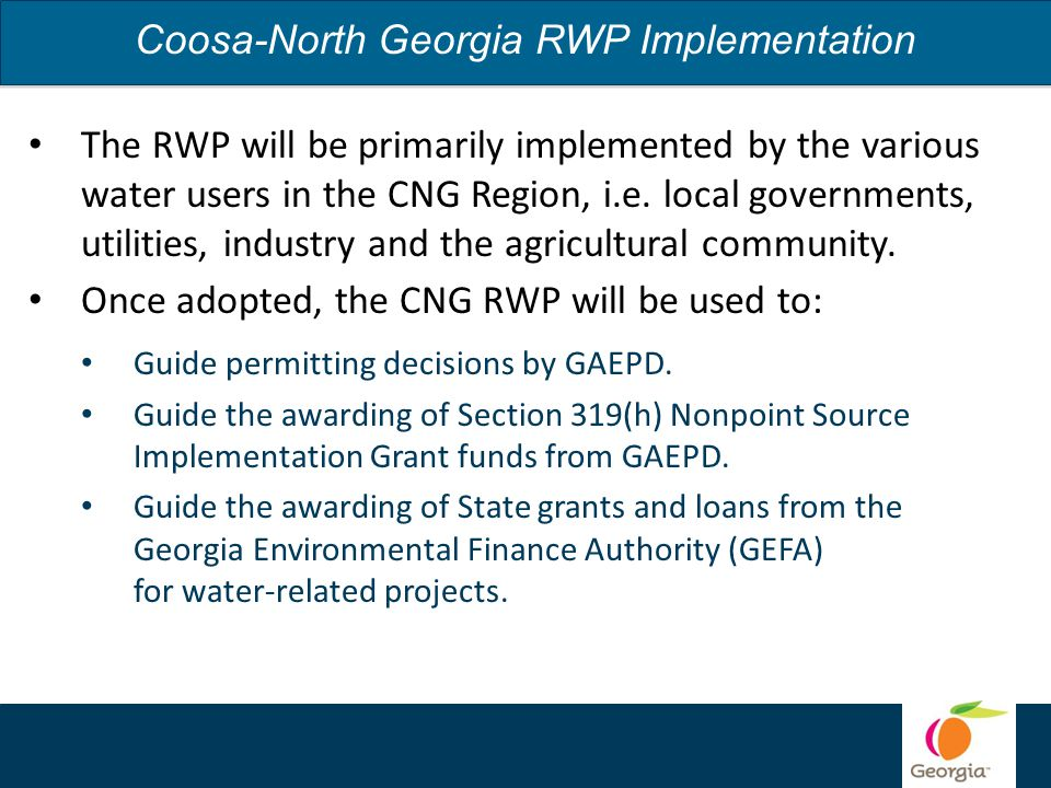 Coosa-North Georgia RWP Implementation The RWP will be primarily implemented by the various water users in the CNG Region, i.e.