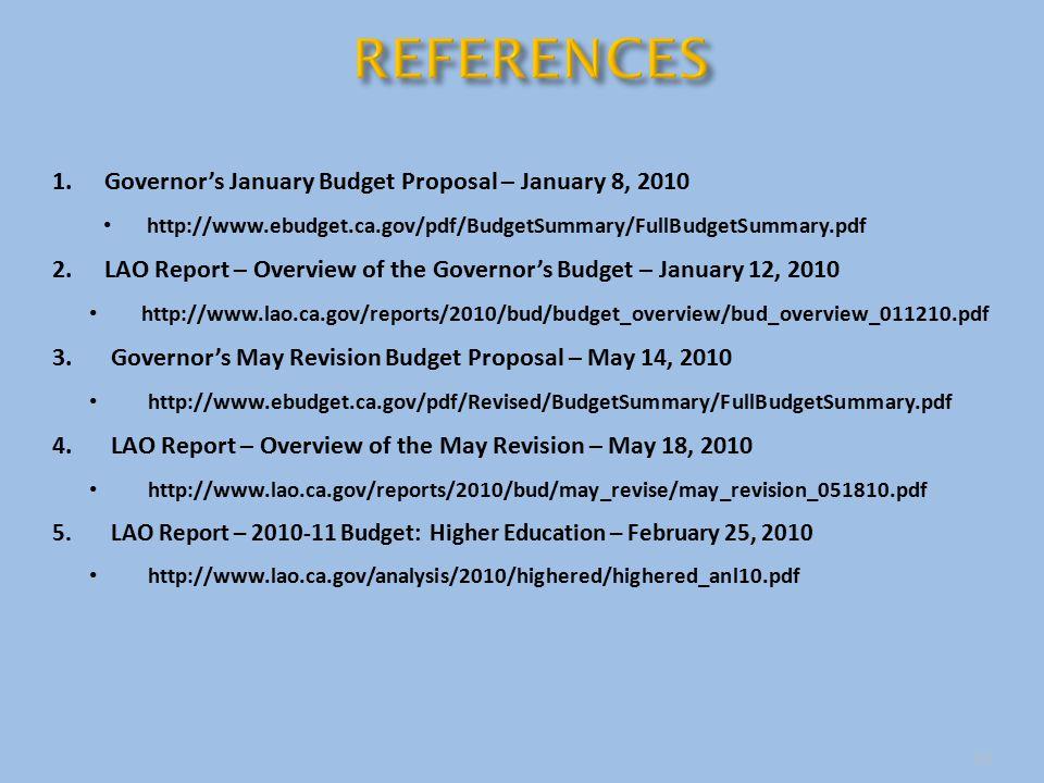 1.Governor's January Budget Proposal – January 8, 2010 http://www.ebudget.ca.gov/pdf/BudgetSummary/FullBudgetSummary.pdf 2.LAO Report – Overview of th