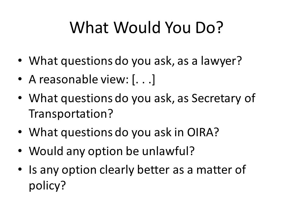 What Would You Do. What questions do you ask, as a lawyer.