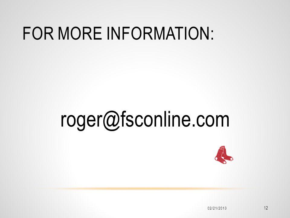 FOR MORE INFORMATION: roger@fsconline.com 02/21/2013 12