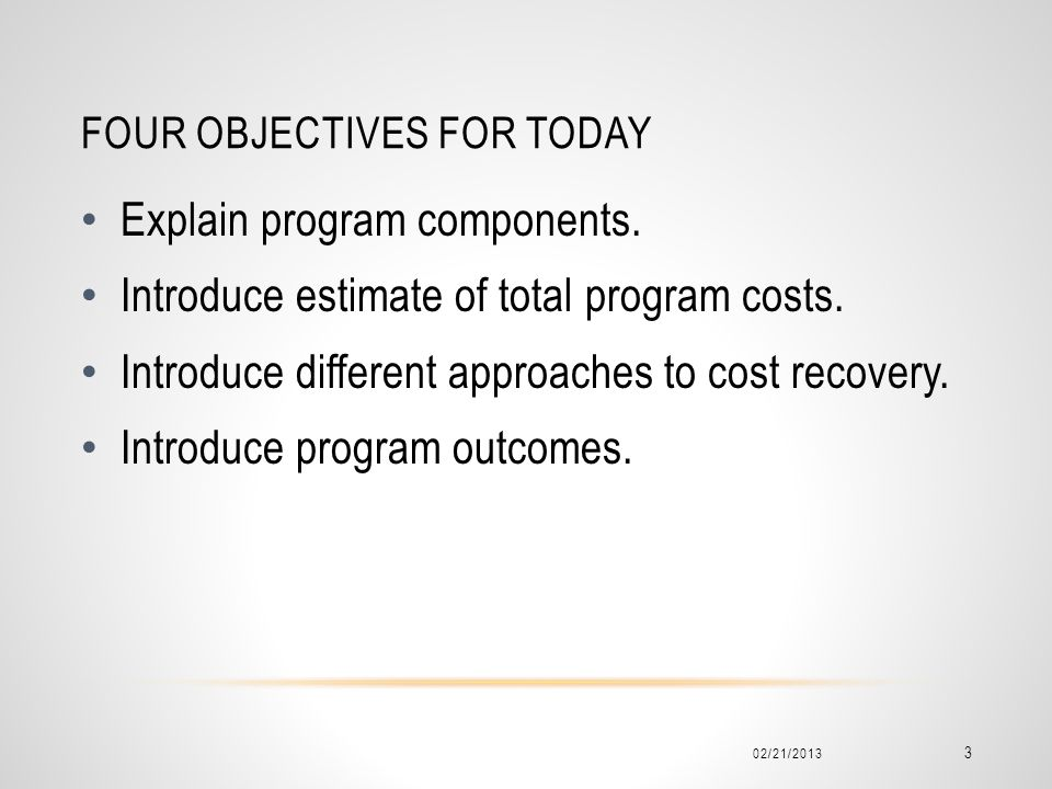 FOUR OBJECTIVES FOR TODAY 02/21/2013 3 Explain program components.