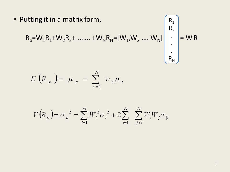 Putting it in a matrix form, R p =W 1 R 1 +W 2 R 2 + …….