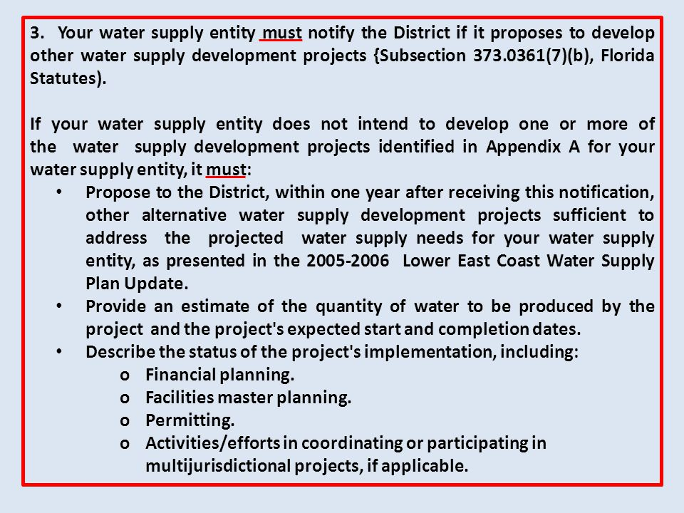 3. Your water supply entity must notify the District if it proposes to develop other water supply development projects {Subsection 373.0361(7)(b), Flo