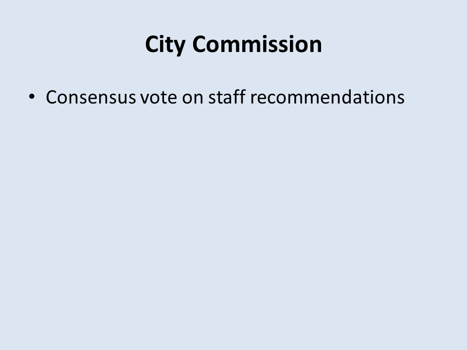 City Commission Consensus vote on staff recommendations
