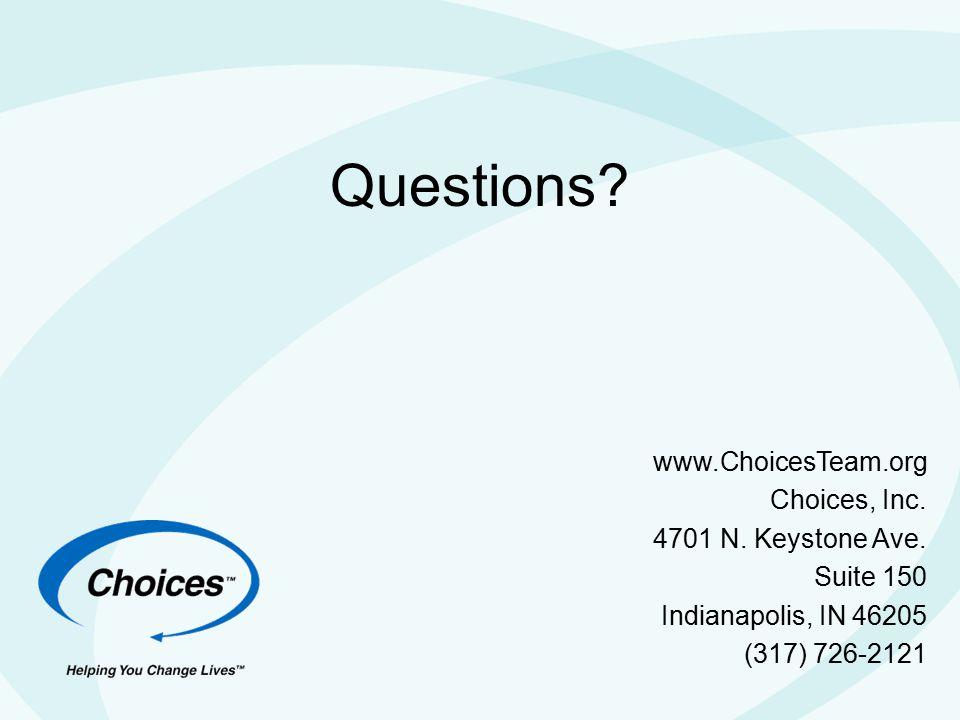 Questions. www.ChoicesTeam.org Choices, Inc. 4701 N.