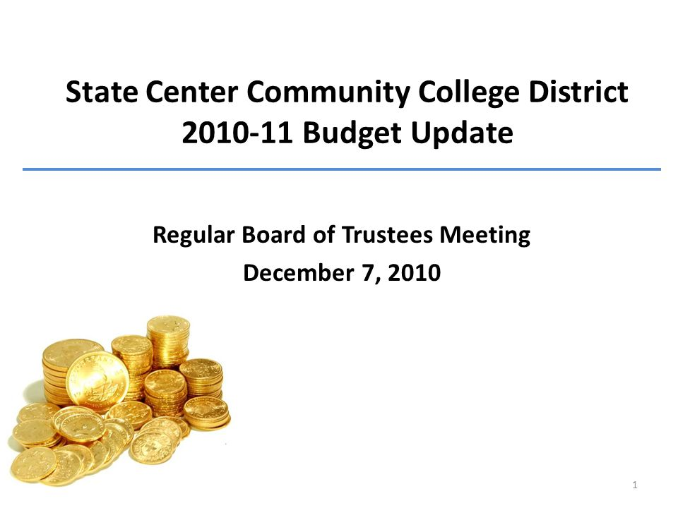 State Center Community College District 2010-11 Budget Update Regular Board of Trustees Meeting December 7, 2010 1