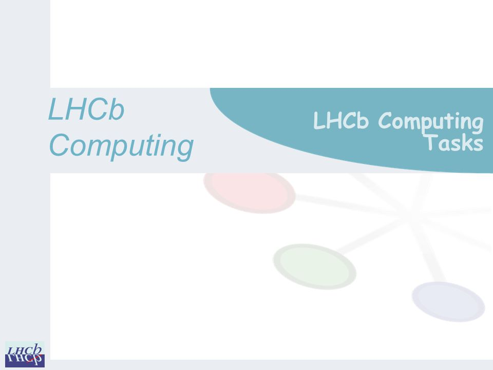 LHCbComputing LHCb Computing Tasks