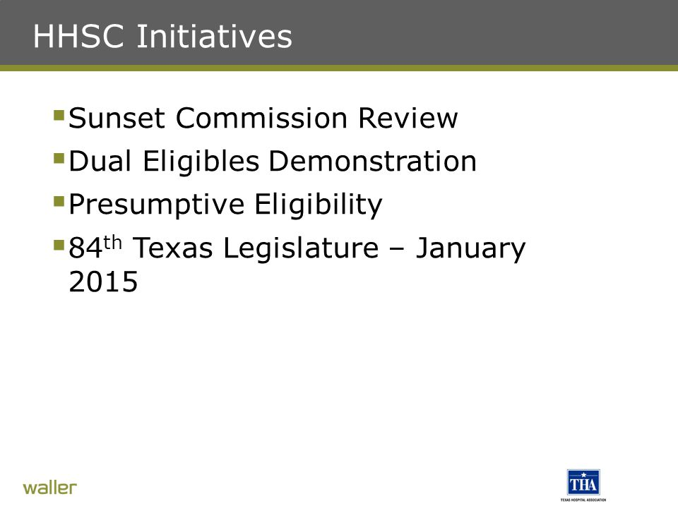 HHSC Initiatives  Sunset Commission Review  Dual Eligibles Demonstration  Presumptive Eligibility  84 th Texas Legislature – January 2015