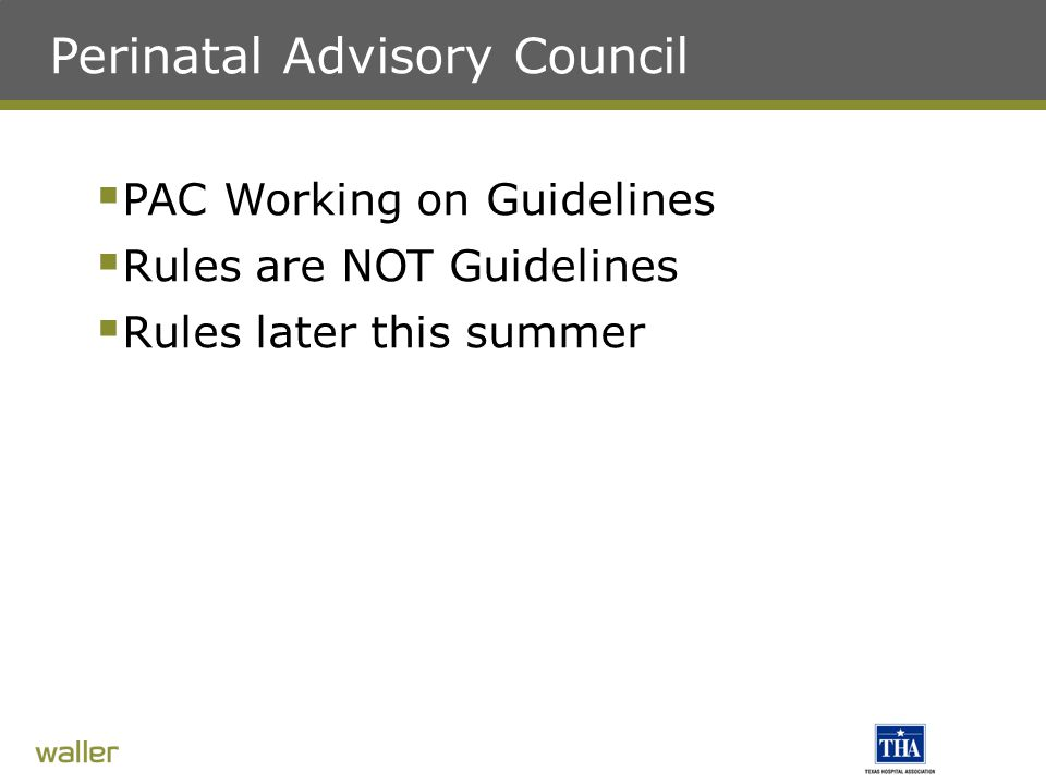 Perinatal Advisory Council  PAC Working on Guidelines  Rules are NOT Guidelines  Rules later this summer