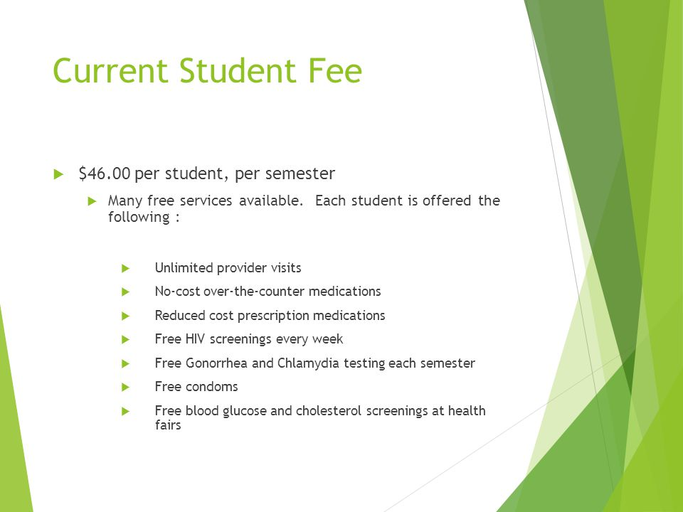 Current Student Fee  $46.00 per student, per semester  Many free services available.