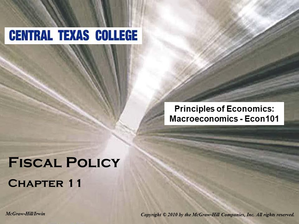Fiscal Policy Chapter 11 Copyright © 2010 by the McGraw-Hill Companies, Inc. All rights reserved. McGraw-Hill/Irwin Principles of Economics: Macroecon