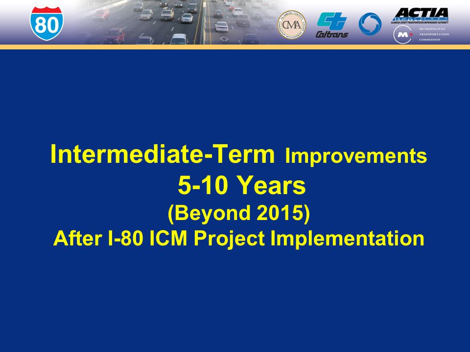 Intermediate-Term Improvements 5-10 Years (Beyond 2015) After I-80 ICM Project Implementation
