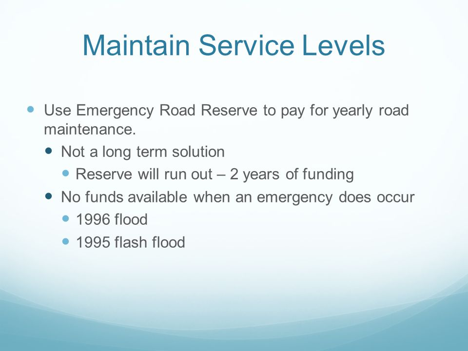 Maintain Service Levels Use Emergency Road Reserve to pay for yearly road maintenance.