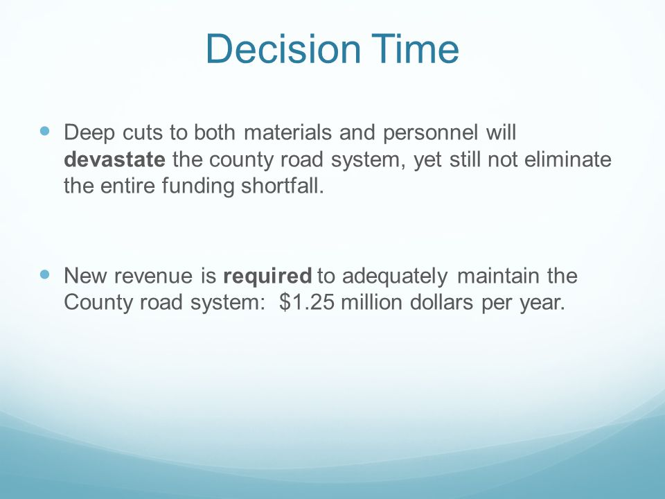 Decision Time Deep cuts to both materials and personnel will devastate the county road system, yet still not eliminate the entire funding shortfall.