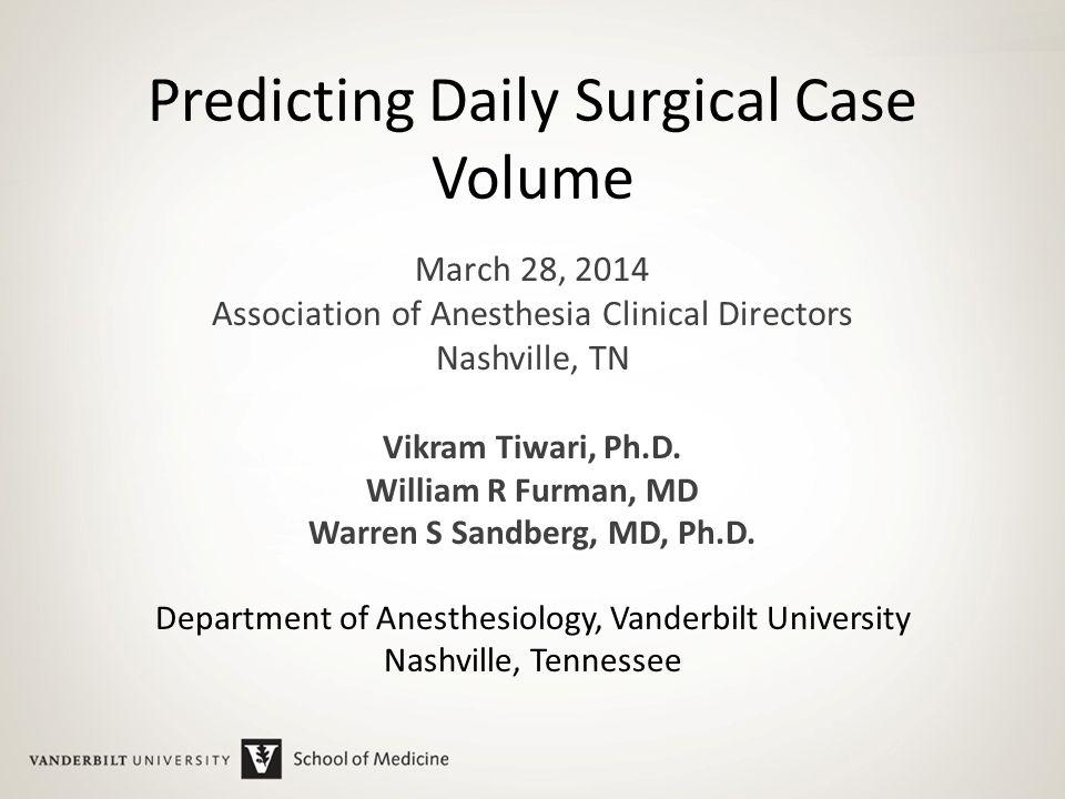 Predicting Case Volume from the Accumulating Elective Operating Room Schedule Facilitates Staffing Improvements Vikram Tiwari, Ph.D., William R.